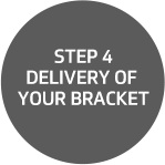 Step 4: Delivery of your bracket