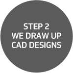 Step 2: We draw up CAD designs